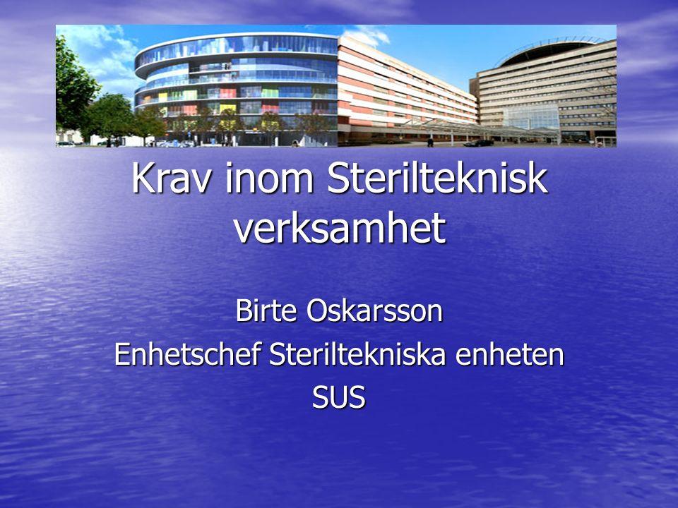 Krav inom Sterilteknisk verksamhet Birte Oskarsson Enhetschef Steriltekniska enheten SUS