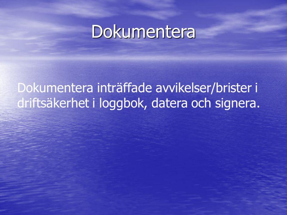 Dokumentera Dokumentera inträffade avvikelser/brister i driftsäkerhet i loggbok, datera och signera.