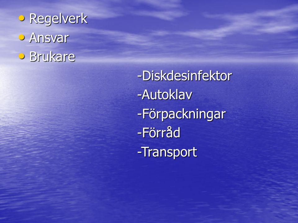 Regelverk Regelverk Ansvar Ansvar Brukare Brukare-Diskdesinfektor-Autoklav-Förpackningar-Förråd-Transport