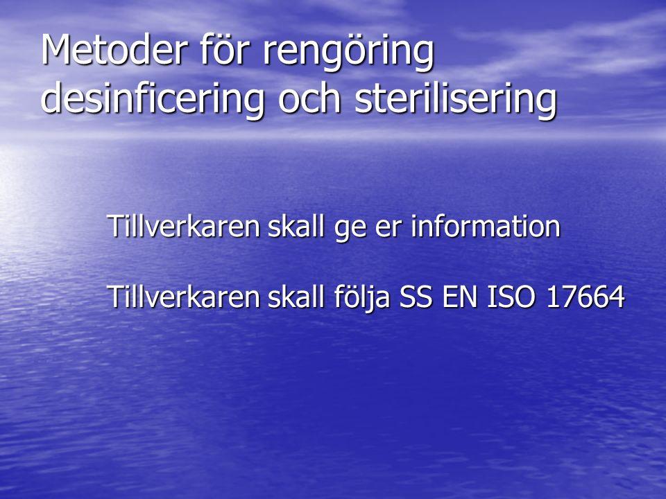 Metoder för rengöring desinficering och sterilisering Tillverkaren skall ge er information Tillverkaren skall följa SS EN ISO 17664