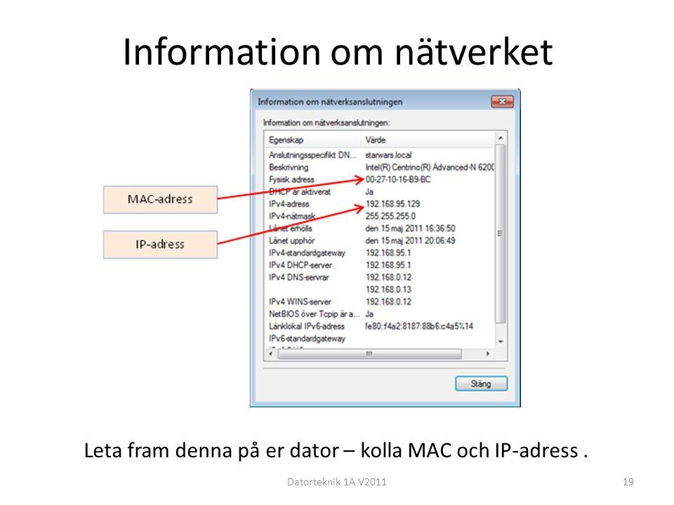 Information om nätverket Datorteknik 1A V201119 Leta fram denna på er dator – kolla MAC och IP-adress.