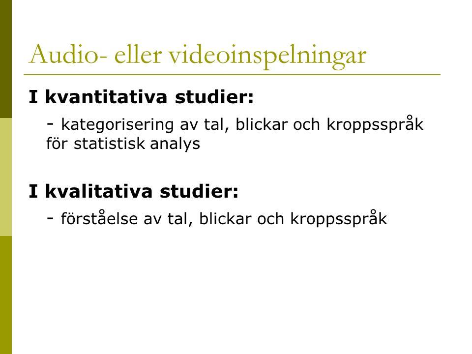 Audio- eller videoinspelningar I kvantitativa studier: - kategorisering av tal, blickar och kroppsspråk för statistisk analys I kvalitativa studier: - förståelse av tal, blickar och kroppsspråk