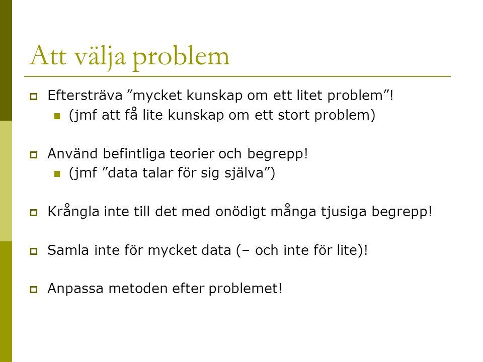 Att välja problem  Eftersträva mycket kunskap om ett litet problem .