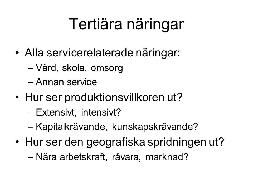 Kvartära näringar Vissa servicenäringar – service av service : –Forskning –Reklam, styrning, lobbying Hur ser produktionsvillkoren ut.