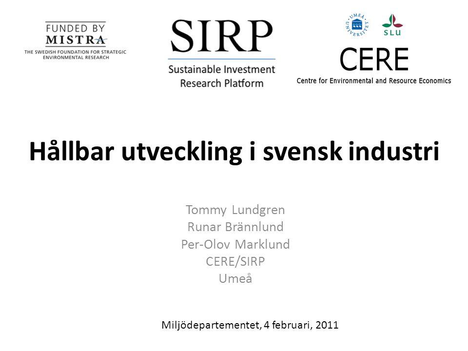 Hållbar utveckling i svensk industri Tommy Lundgren Runar Brännlund Per-Olov Marklund CERE/SIRP Umeå Miljödepartementet, 4 februari, 2011