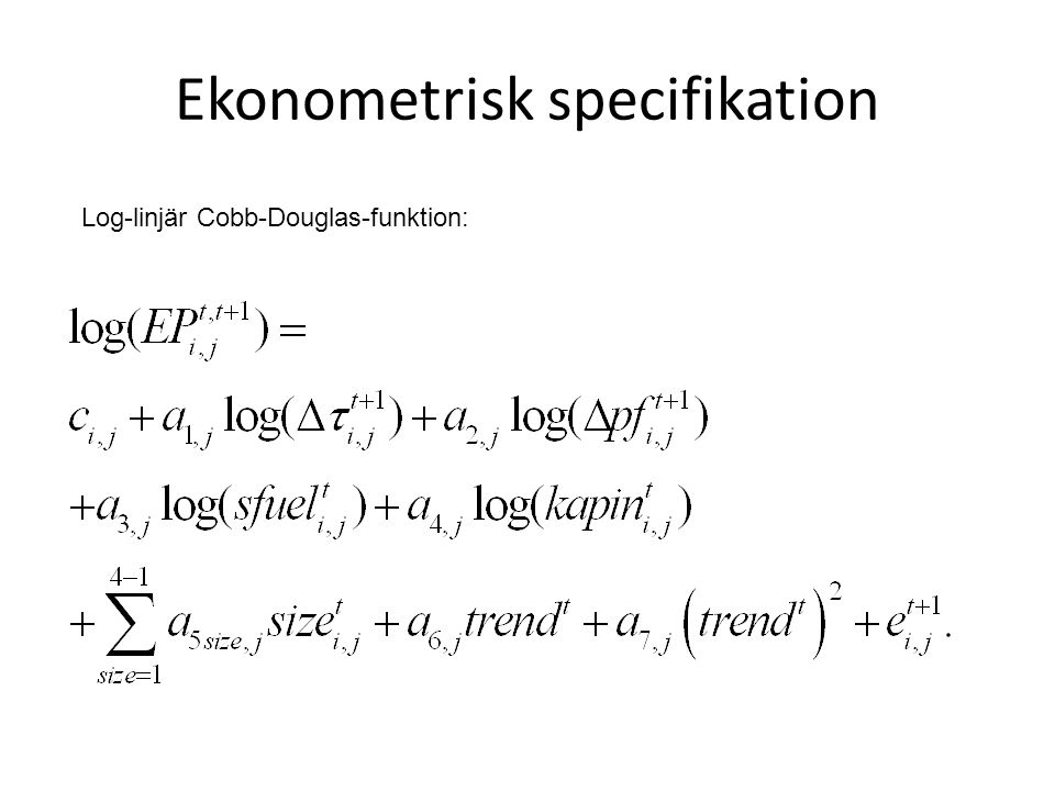 Ekonometrisk specifikation Log-linjär Cobb-Douglas-funktion: