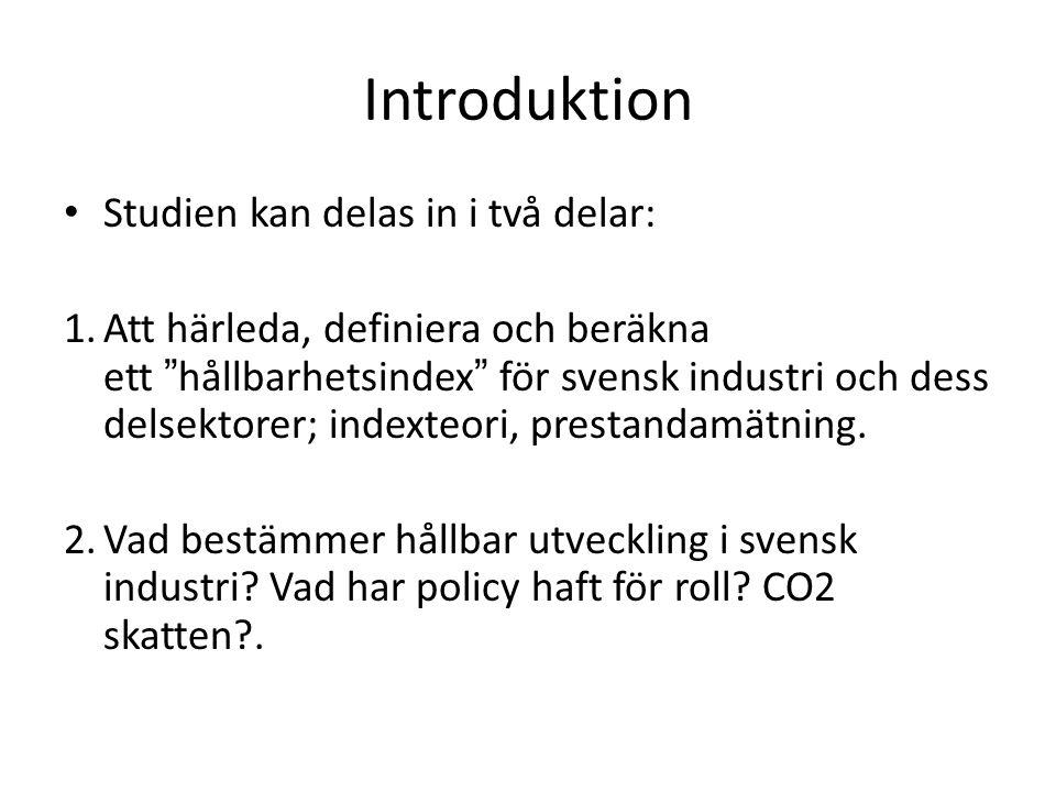 Introduktion Studien kan delas in i två delar: 1.Att härleda, definiera och beräkna ett hållbarhetsindex för svensk industri och dess delsektorer; indexteori, prestandamätning.