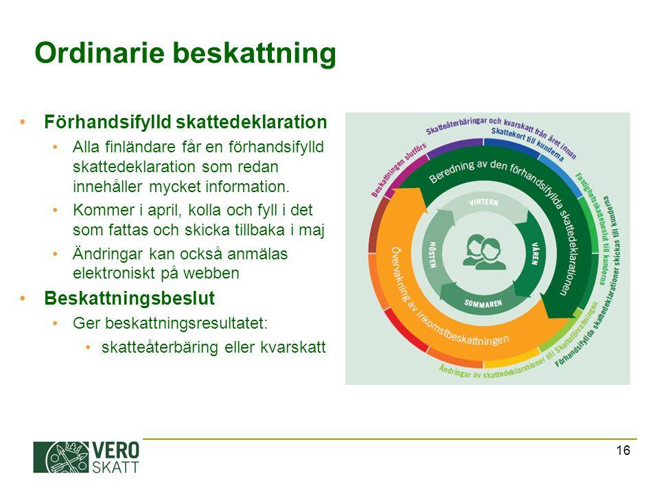 16 Ordinarie beskattning Förhandsifylld skattedeklaration Alla finländare får en förhandsifylld skattedeklaration som redan innehåller mycket information.