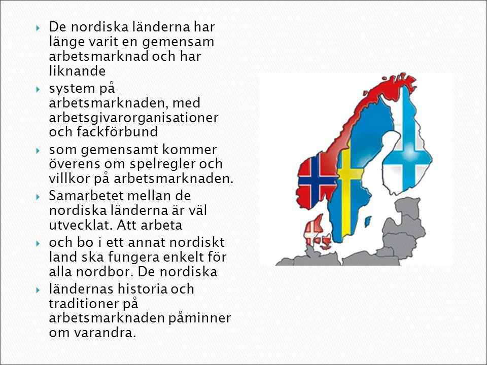  De nordiska länderna har länge varit en gemensam arbetsmarknad och har liknande  system på arbetsmarknaden, med arbetsgivarorganisationer och fackförbund  som gemensamt kommer överens om spelregler och villkor på arbetsmarknaden.