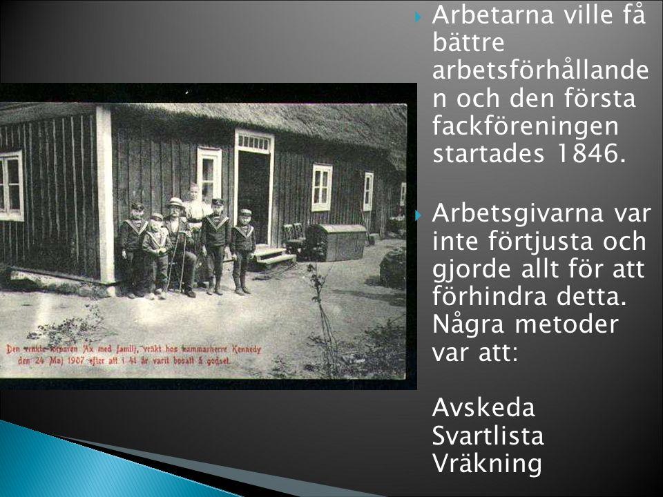  Arbetarna ville få bättre arbetsförhållande n och den första fackföreningen startades 1846.
