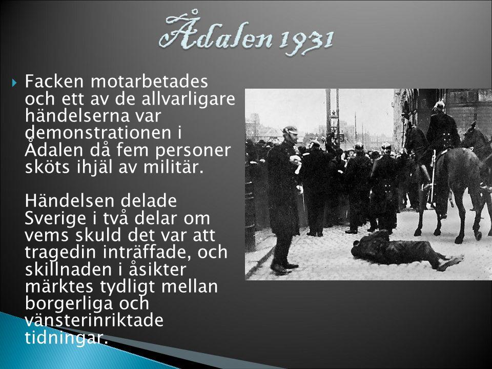  Facken motarbetades och ett av de allvarligare händelserna var demonstrationen i Ådalen då fem personer sköts ihjäl av militär.