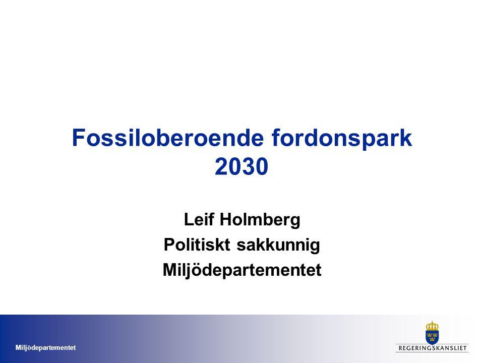 Miljödepartementet Fossiloberoende fordonspark 2030 Leif Holmberg Politiskt sakkunnig Miljödepartementet