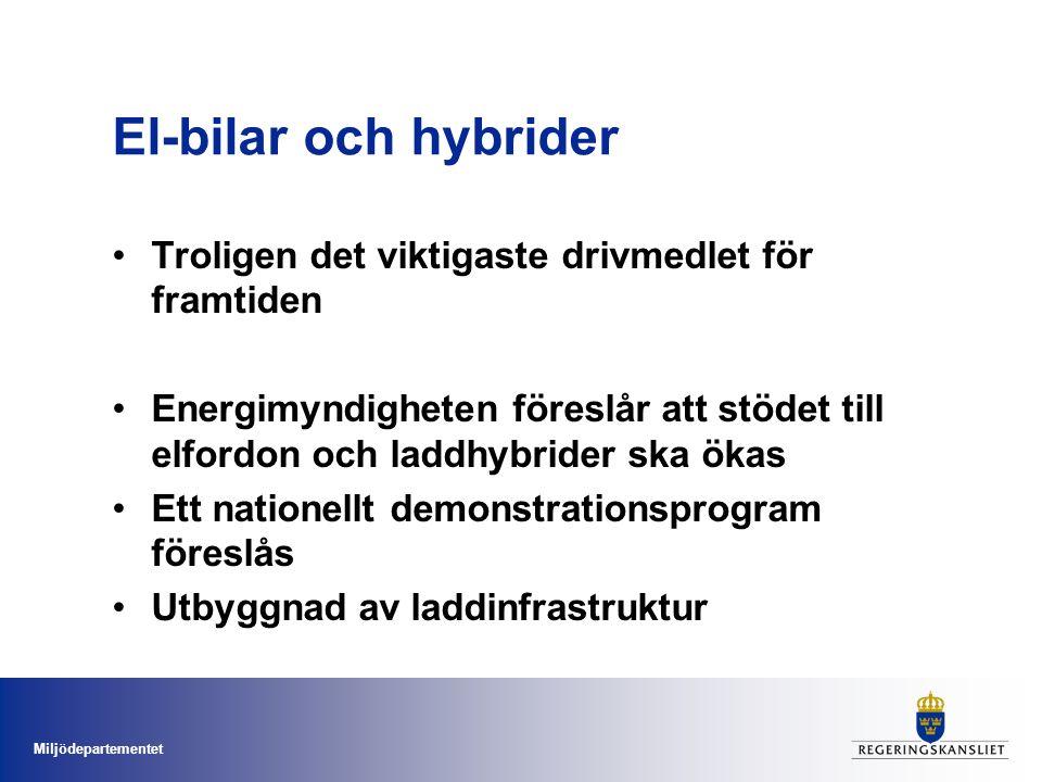 Miljödepartementet El-bilar och hybrider Troligen det viktigaste drivmedlet för framtiden Energimyndigheten föreslår att stödet till elfordon och laddhybrider ska ökas Ett nationellt demonstrationsprogram föreslås Utbyggnad av laddinfrastruktur
