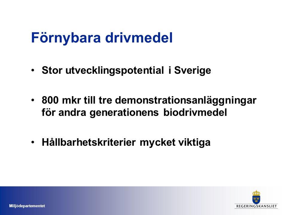Miljödepartementet Förnybara drivmedel Stor utvecklingspotential i Sverige 800 mkr till tre demonstrationsanläggningar för andra generationens biodrivmedel Hållbarhetskriterier mycket viktiga