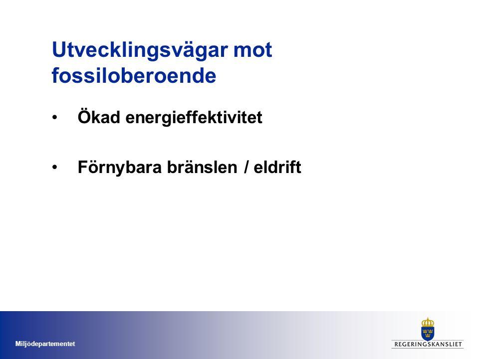 Miljödepartementet Utvecklingsvägar mot fossiloberoende Ökad energieffektivitet Förnybara bränslen / eldrift