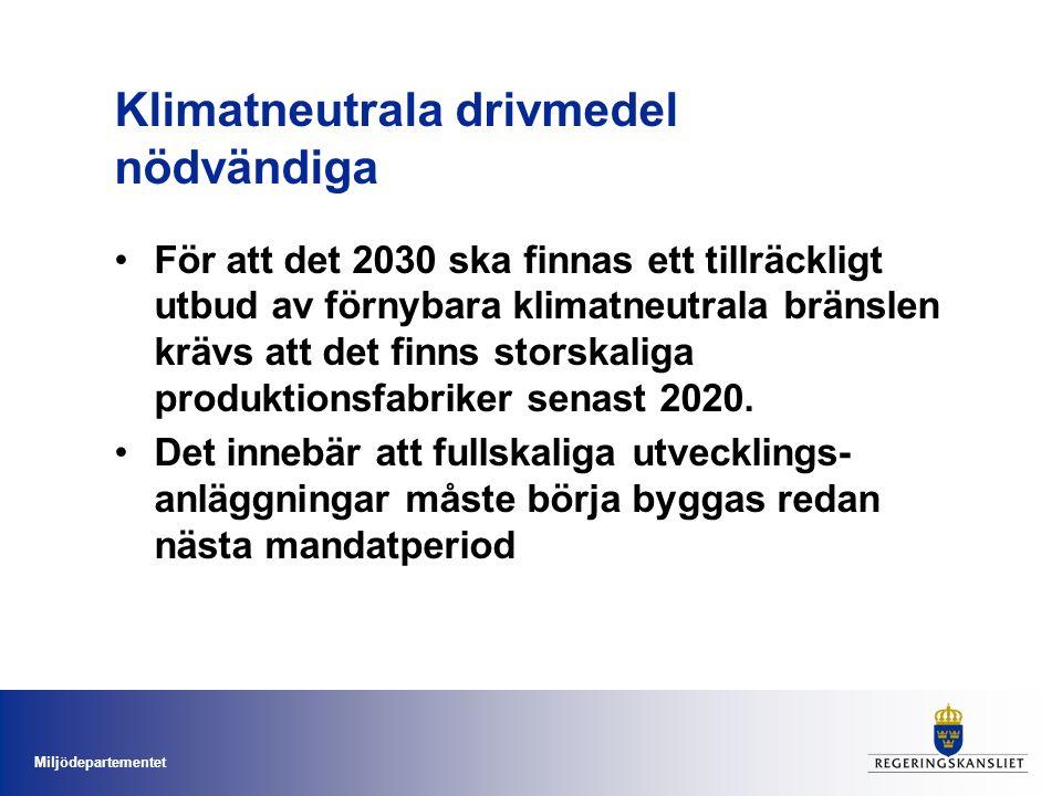 Miljödepartementet Klimatneutrala drivmedel nödvändiga För att det 2030 ska finnas ett tillräckligt utbud av förnybara klimatneutrala bränslen krävs att det finns storskaliga produktionsfabriker senast 2020.