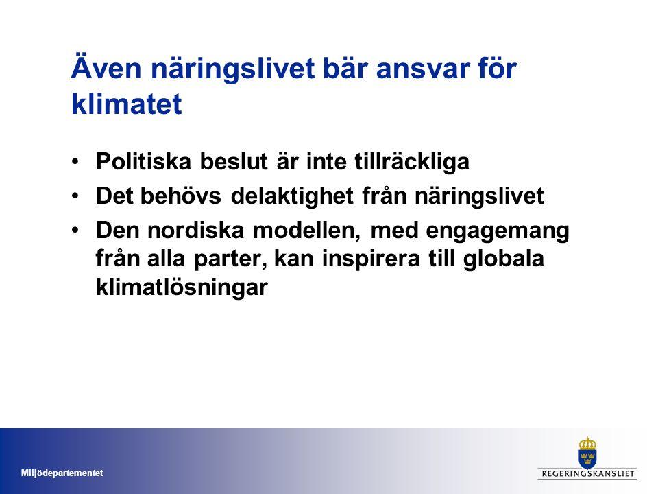 Miljödepartementet Även näringslivet bär ansvar för klimatet Politiska beslut är inte tillräckliga Det behövs delaktighet från näringslivet Den nordiska modellen, med engagemang från alla parter, kan inspirera till globala klimatlösningar
