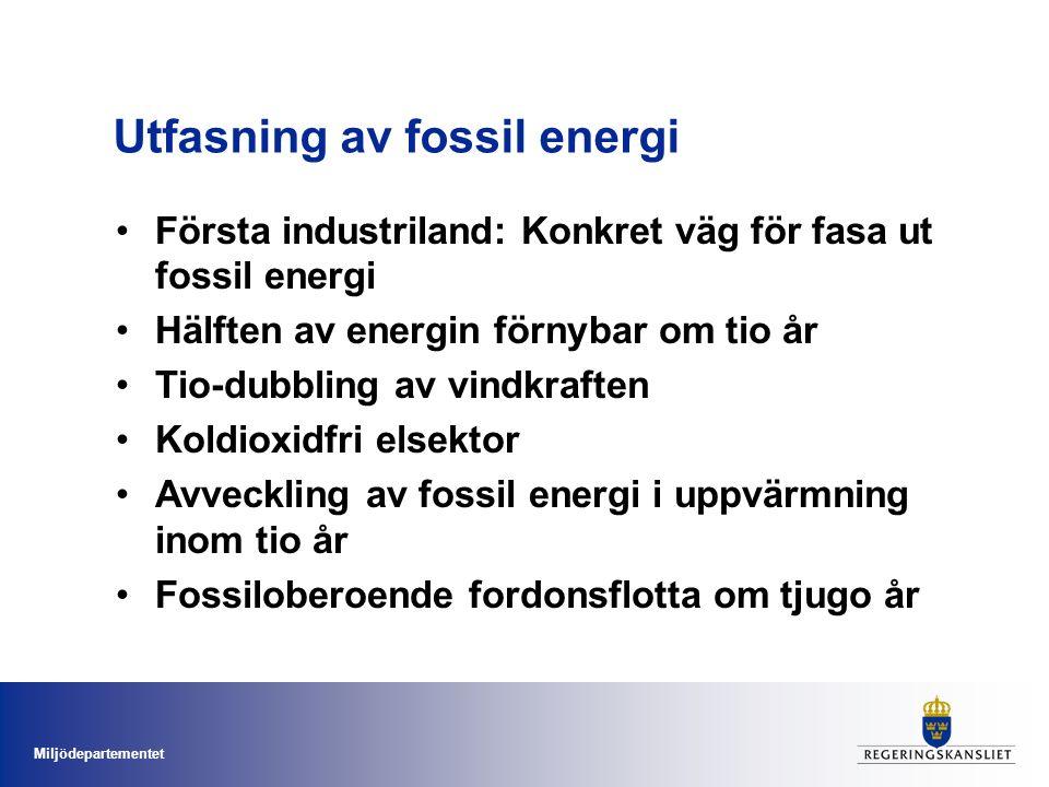 Miljödepartementet Utfasning av fossil energi Första industriland: Konkret väg för fasa ut fossil energi Hälften av energin förnybar om tio år Tio-dubbling av vindkraften Koldioxidfri elsektor Avveckling av fossil energi i uppvärmning inom tio år Fossiloberoende fordonsflotta om tjugo år