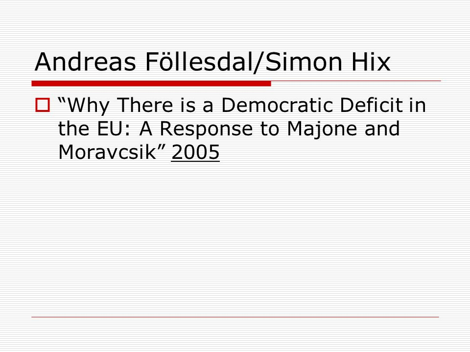 Andreas Föllesdal/Simon Hix  Why There is a Democratic Deficit in the EU: A Response to Majone and Moravcsik 2005