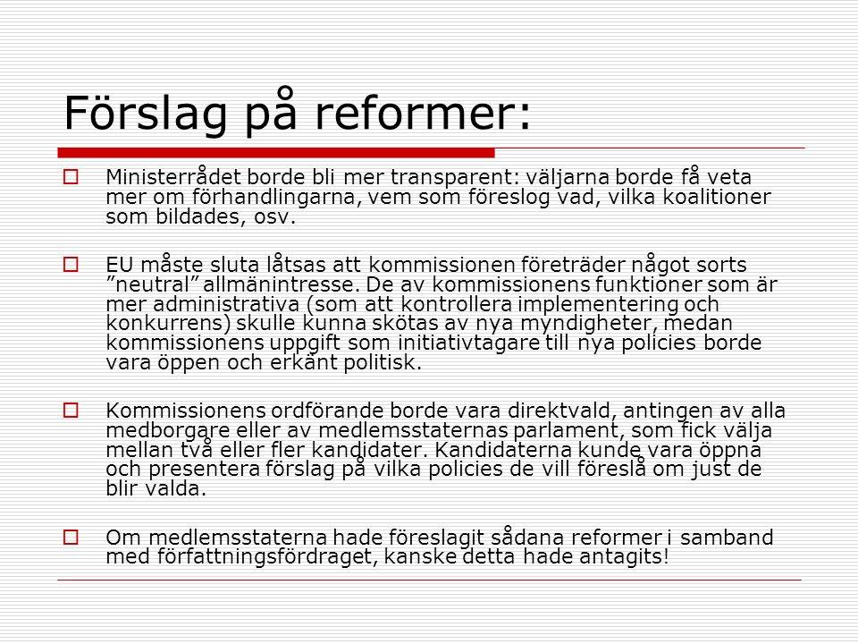 Förslag på reformer:  Ministerrådet borde bli mer transparent: väljarna borde få veta mer om förhandlingarna, vem som föreslog vad, vilka koalitioner som bildades, osv.