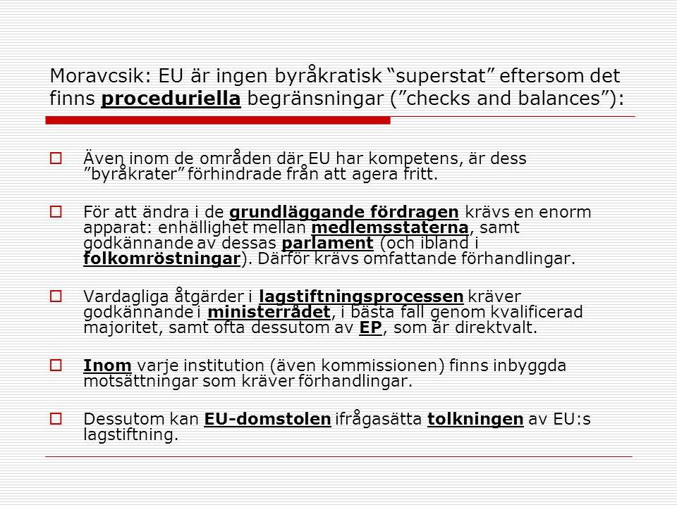 Moravcsik: EU är ingen byråkratisk superstat eftersom det finns proceduriella begränsningar ( checks and balances ):  Även inom de områden där EU har kompetens, är dess byråkrater förhindrade från att agera fritt.