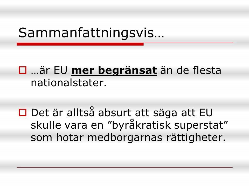 Men ett annat argument…  …vore att även om EU:s makt är begränsad på många områden, innebär EU-samarbetet ändå att medlemsstaternas regeringar och byråkrater stärks på bekostnad av deras parlament och vanliga medborgare (och de intressegrupper som inte har råd att lobba Bryssel).