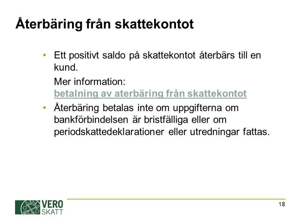 Återbäring från skattekontot Ett positivt saldo på skattekontot återbärs till en kund.