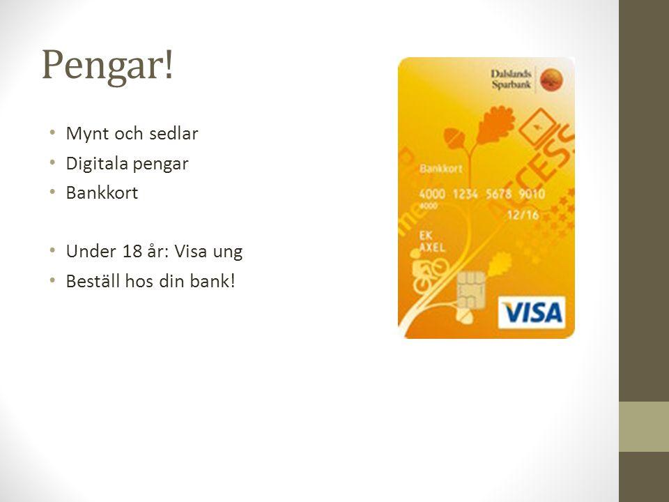 Pengar! Mynt och sedlar Digitala pengar Bankkort Under 18 år: Visa ung Beställ hos din bank!