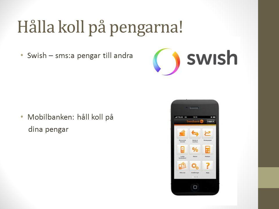 Hålla koll på pengarna! Swish – sms:a pengar till andra Mobilbanken: håll koll på dina pengar