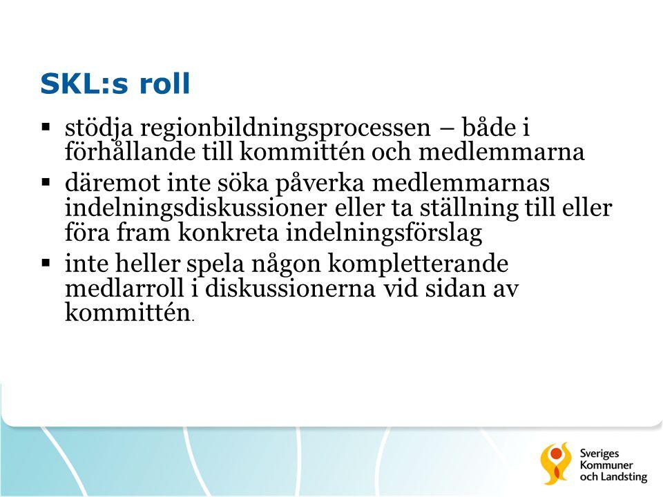 SKL:s roll  stödja regionbildningsprocessen – både i förhållande till kommittén och medlemmarna  däremot inte söka påverka medlemmarnas indelningsdiskussioner eller ta ställning till eller föra fram konkreta indelningsförslag  inte heller spela någon kompletterande medlarroll i diskussionerna vid sidan av kommittén.