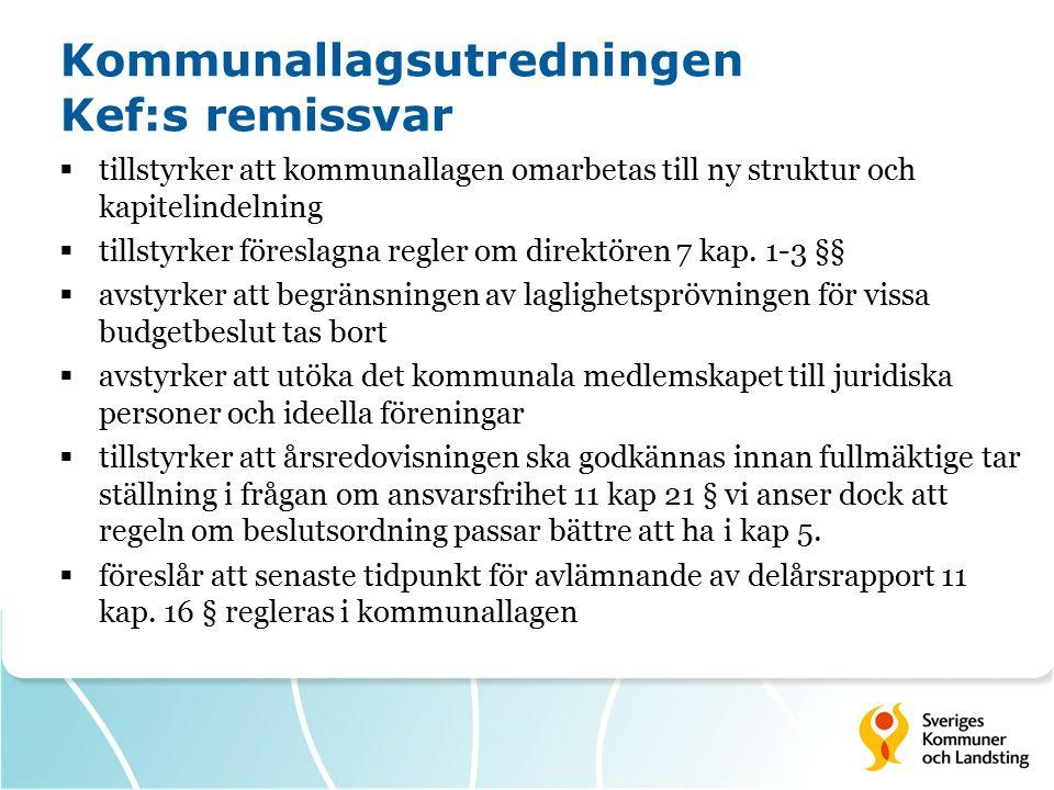 Kommunallagsutredningen Kef:s remissvar  tillstyrker att kommunallagen omarbetas till ny struktur och kapitelindelning  tillstyrker föreslagna regler om direktören 7 kap.