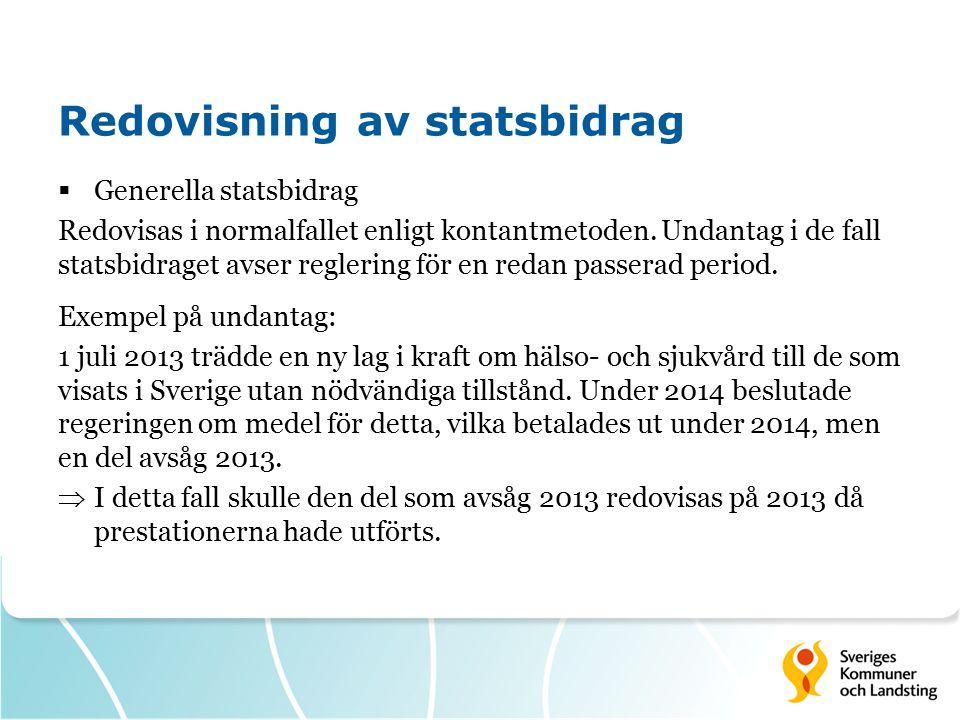Redovisning av statsbidrag  Generella statsbidrag Redovisas i normalfallet enligt kontantmetoden.