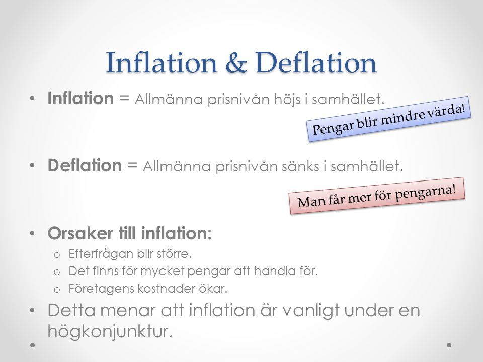 Inflation & Deflation Inflation = Allmänna prisnivån höjs i samhället.