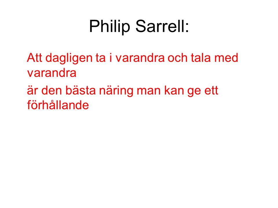 Philip Sarrell: Att dagligen ta i varandra och tala med varandra är den bästa näring man kan ge ett förhållande