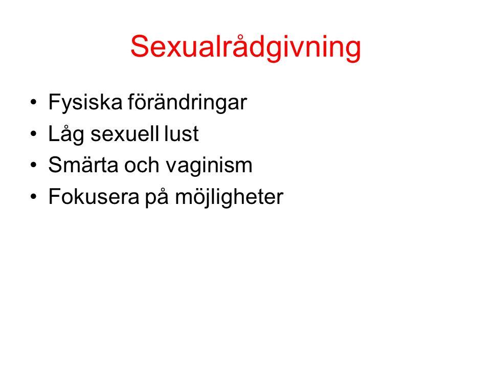 Sexualrådgivning Fysiska förändringar Låg sexuell lust Smärta och vaginism Fokusera på möjligheter
