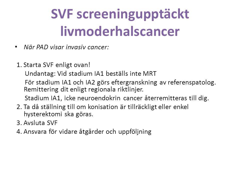 SVF screeningupptäckt livmoderhalscancer När PAD visar invasiv cancer: 1.
