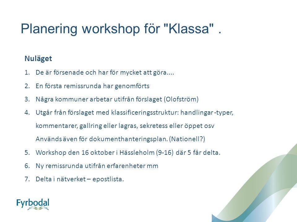 Planering workshop för Klassa . Nuläget 1.De är försenade och har för mycket att göra....