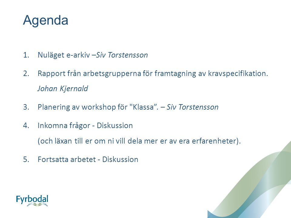 Agenda 1.Nuläget e-arkiv –Siv Torstensson 2.Rapport från arbetsgrupperna för framtagning av kravspecifikation.