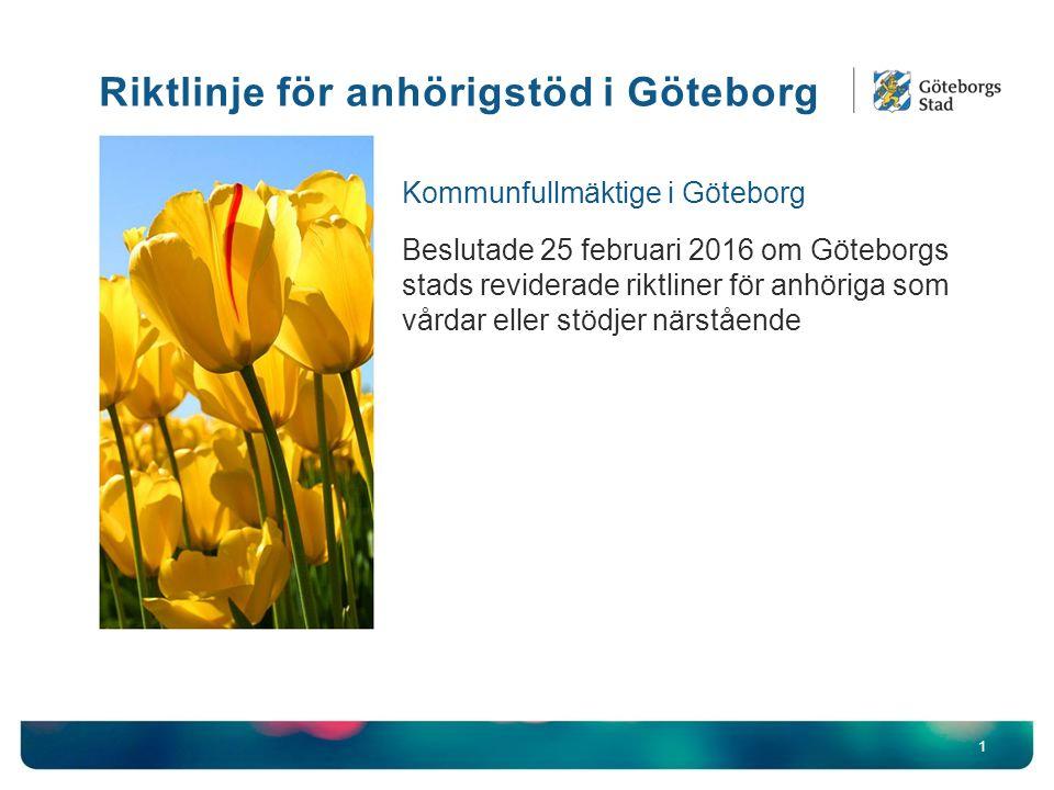 1 Kommunfullmäktige i Göteborg Beslutade 25 februari 2016 om Göteborgs stads reviderade riktliner för anhöriga som vårdar eller stödjer närstående Riktlinje för anhörigstöd i Göteborg