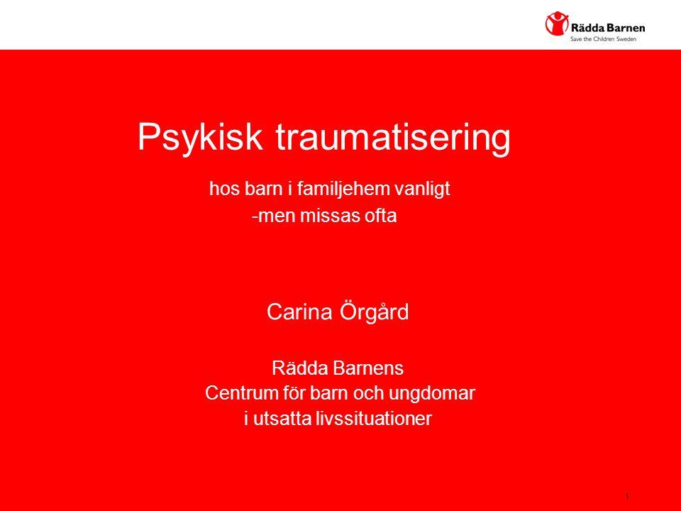 1 Carina Örgård Rädda Barnens Centrum för barn och ungdomar i utsatta livssituationer Psykisk traumatisering hos barn i familjehem vanligt -men missas ofta