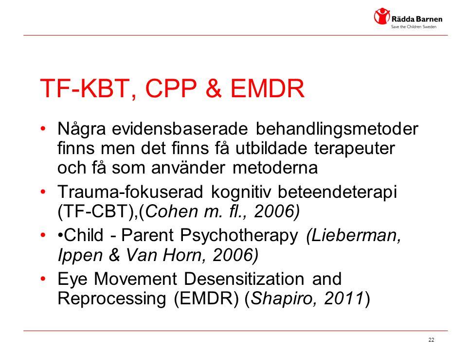 22 TF-KBT, CPP & EMDR Några evidensbaserade behandlingsmetoder finns men det finns få utbildade terapeuter och få som använder metoderna Trauma-fokuserad kognitiv beteendeterapi (TF-CBT),(Cohen m.