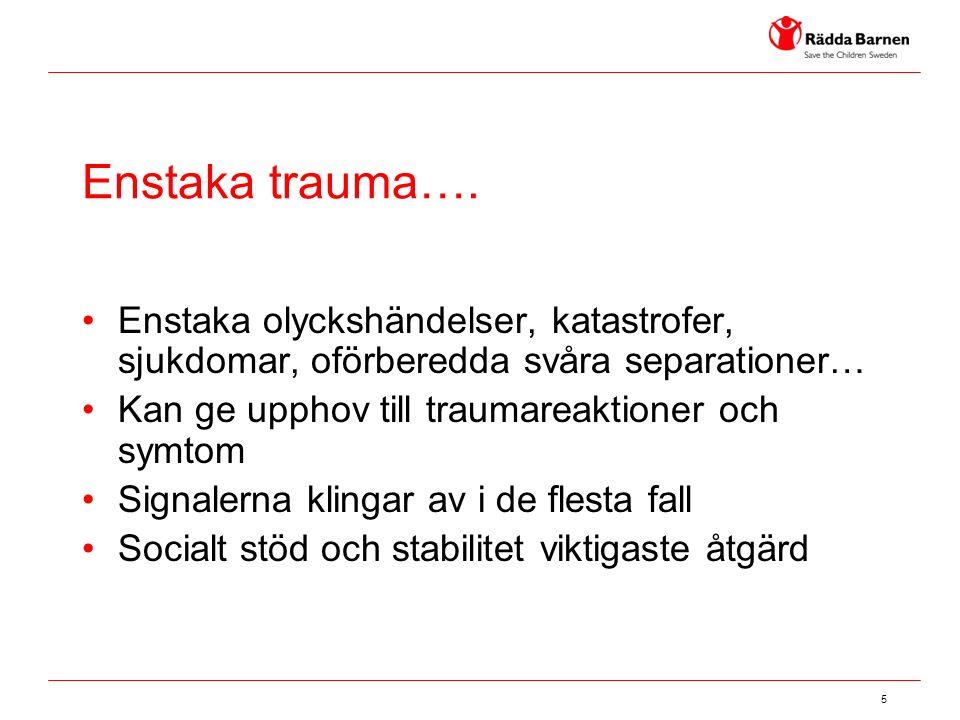 5 Enstaka trauma…. Enstaka olyckshändelser, katastrofer, sjukdomar, oförberedda svåra separationer… Kan ge upphov till traumareaktioner och symtom Sig