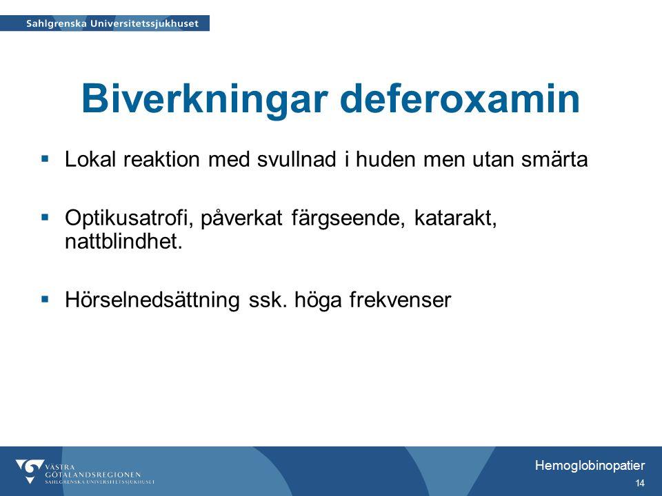 Hemoglobinopatier 14 Biverkningar deferoxamin  Lokal reaktion med svullnad i huden men utan smärta  Optikusatrofi, påverkat färgseende, katarakt, nattblindhet.