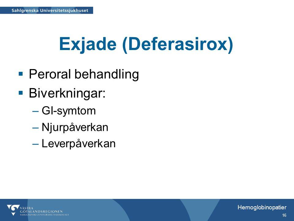 Hemoglobinopatier 16 Exjade (Deferasirox)  Peroral behandling  Biverkningar: –GI-symtom –Njurpåverkan –Leverpåverkan