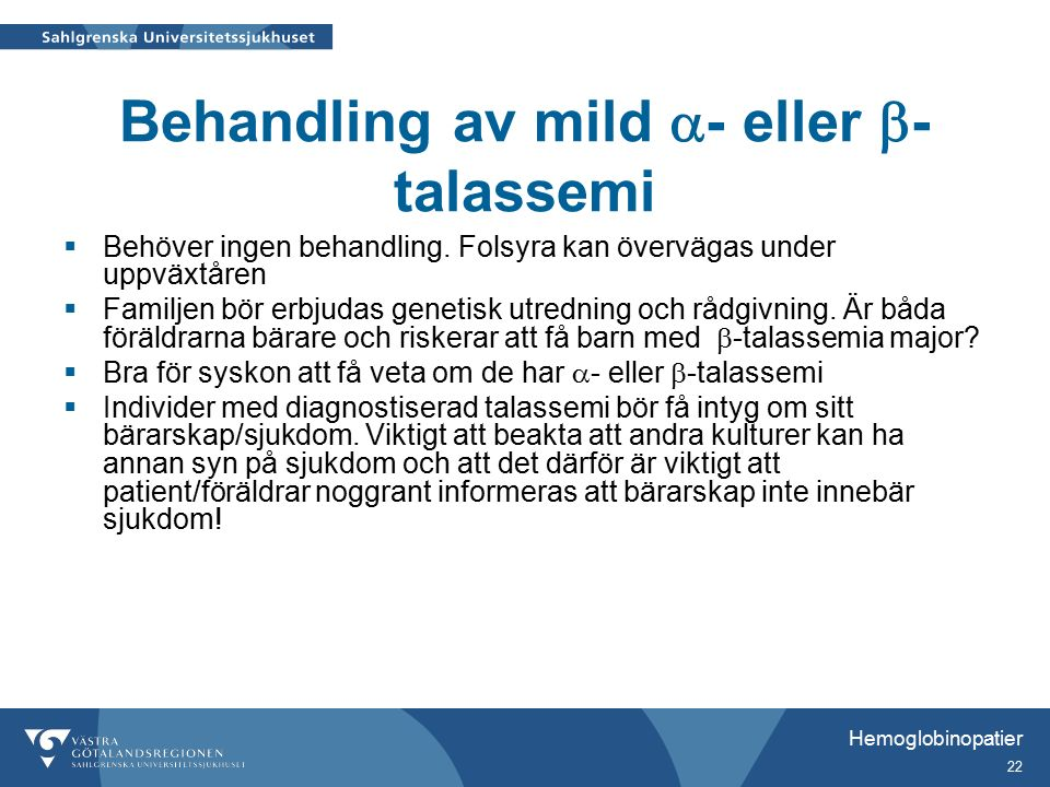 Hemoglobinopatier 22 Behandling av mild  - eller  - talassemi  Behöver ingen behandling.