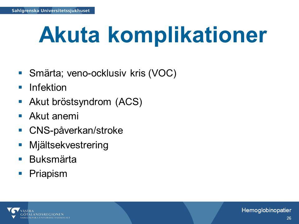 Akuta komplikationer  Smärta; veno-ocklusiv kris (VOC)  Infektion  Akut bröstsyndrom (ACS)  Akut anemi  CNS-påverkan/stroke  Mjältsekvestrering  Buksmärta  Priapism Hemoglobinopatier 26