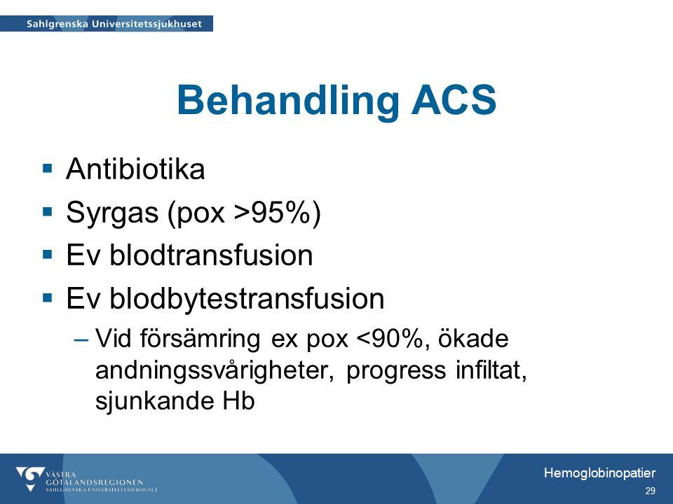 Behandling ACS  Antibiotika  Syrgas (pox >95%)  Ev blodtransfusion  Ev blodbytestransfusion –Vid försämring ex pox <90%, ökade andningssvårigheter, progress infiltat, sjunkande Hb Hemoglobinopatier 29