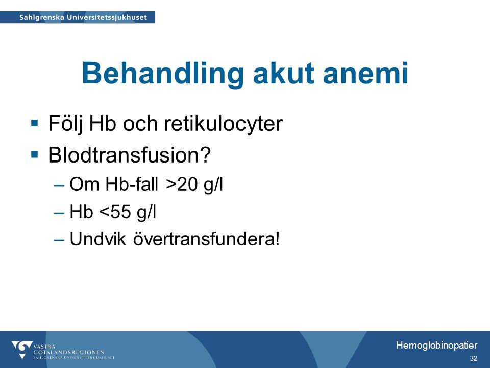 Behandling akut anemi  Följ Hb och retikulocyter  Blodtransfusion.