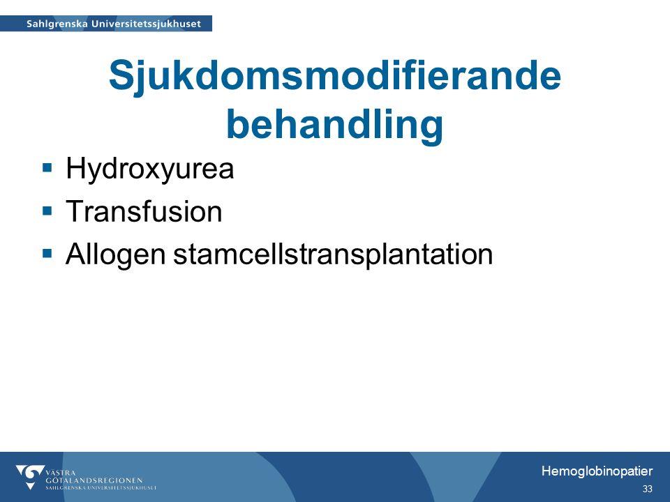 Sjukdomsmodifierande behandling  Hydroxyurea  Transfusion  Allogen stamcellstransplantation Hemoglobinopatier 33