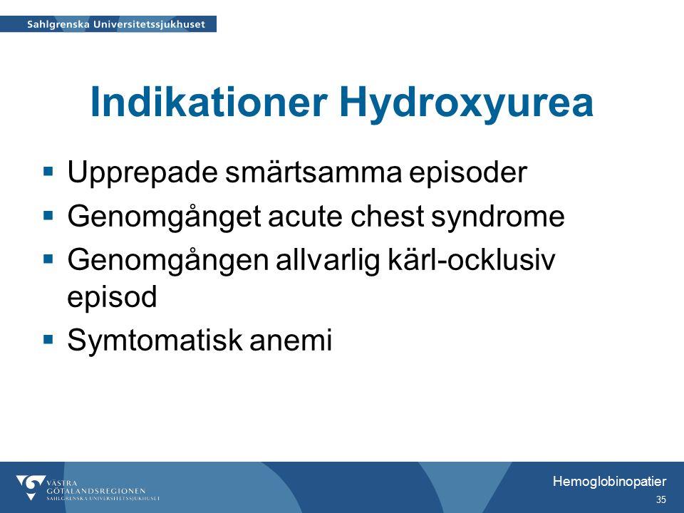 Indikationer Hydroxyurea  Upprepade smärtsamma episoder  Genomgånget acute chest syndrome  Genomgången allvarlig kärl-ocklusiv episod  Symtomatisk anemi Hemoglobinopatier 35
